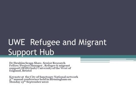 UWE Refugee and Migrant Support Hub Dr Ibrahim Seaga Shaw, Senior Research Fellow/Project Manager, Refugee & migrant support (RMS) hub) University of the.