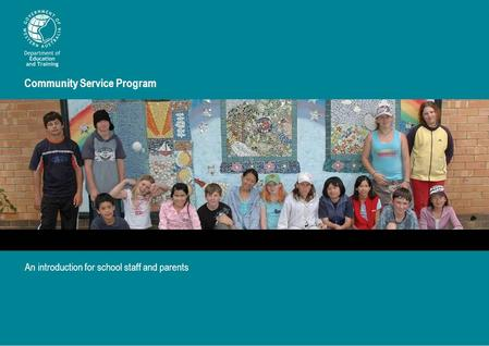 Community Service Program An introduction for school staff and parents.