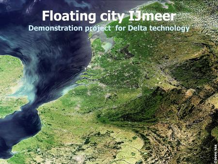 Floating city IJmeer Demonstration project for Delta technology.
