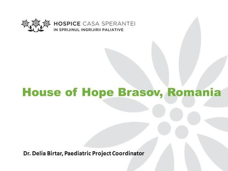 House of Hope Brasov, Romania Dr. Delia Birtar, Paediatric Project Coordinator.