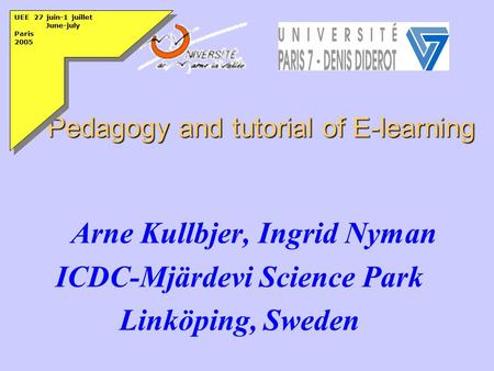 Pedagogy and tutorial of E-learning Pedagogy and tutorial of E-learning Arne Kullbjer, Ingrid Nyman ICDC-Mjärdevi Science Park Linköping, Sweden UEE 27.
