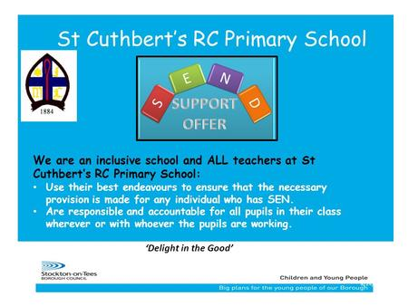 18/24/2015 St Cuthbert's RC Primary School We are an inclusive school and ALL teachers at St Cuthbert's RC Primary School: Use their best endeavours to.