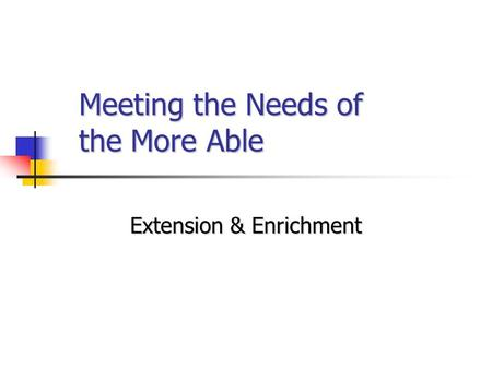 Meeting the Needs of the More Able Extension & Enrichment.