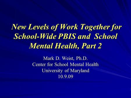 New Levels of Work Together for School-Wide PBIS and School Mental Health, Part 2 New Levels of Work Together for School-Wide PBIS and School Mental Health,