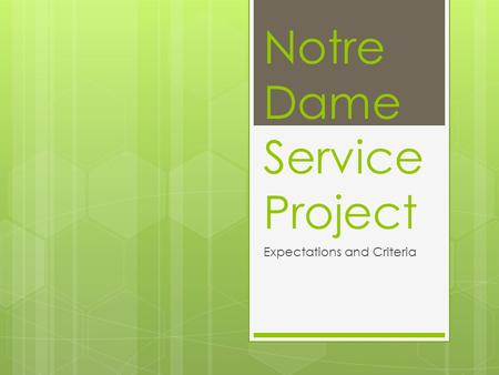 Notre Dame Service Project Expectations and Criteria.