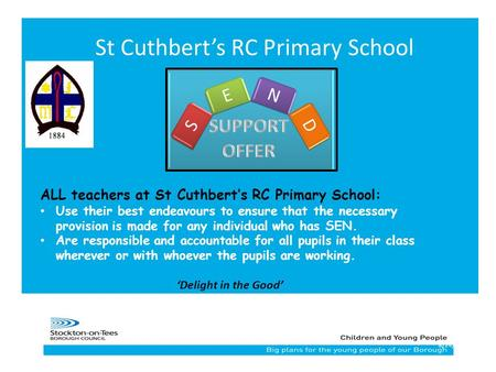 18/24/2015 St Cuthbert's RC Primary School ALL teachers at St Cuthbert's RC Primary School: Use their best endeavours to ensure that the necessary provision.