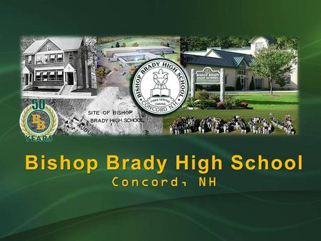Bishop Brady High School Concord, NH Who we are Bishop Brady is a Roman Catholic, college preparatory, co-educational high school, founded upon the values.