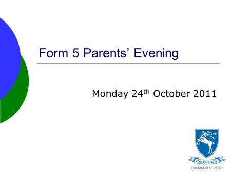 Form 5 Parents' Evening Monday 24 th October 2011.