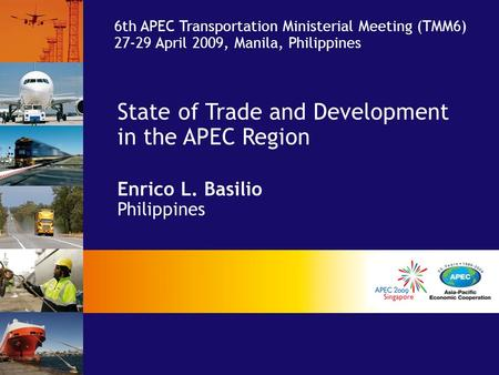State of Trade and Development in the APEC Region Enrico L. Basilio Philippines 6th APEC Transportation Ministerial Meeting (TMM6) 27-29 April 2009, Manila,