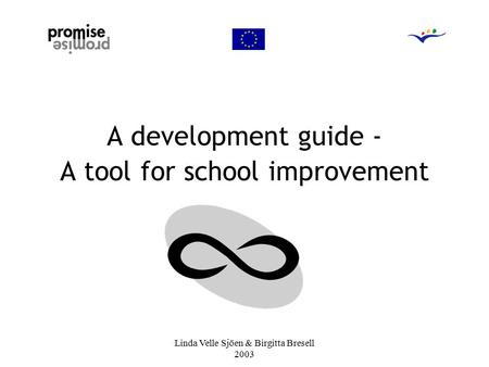 Linda Velle Sjöen & Birgitta Bresell 2003 A development guide - A tool for school improvement.