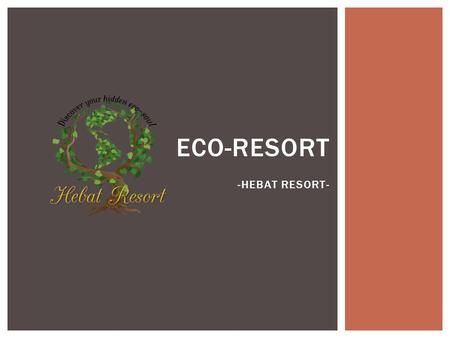 ECO-RESORT -HEBAT RESORT-. CEO: Nam Nguyen Tour and Education: Kate Manager: Mitsuki Designer: LanaMarketing: Yuri MEMBERS INTRODUCTION.