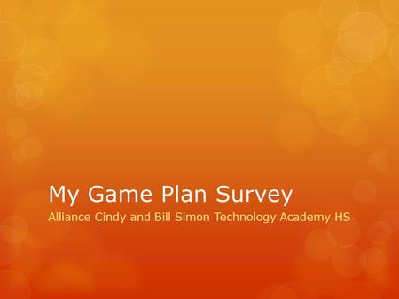 My Game Plan Survey Alliance Cindy and Bill Simon Technology Academy HS.