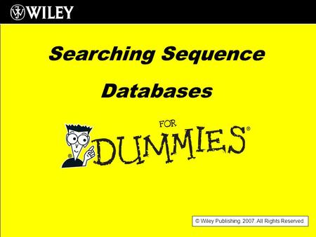 © Wiley Publishing. 2007. All Rights Reserved. Searching Sequence Databases.