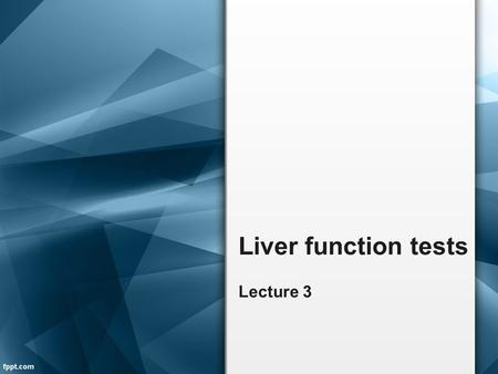 Liver function tests Lecture 3.