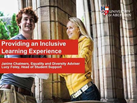 Providing an Inclusive Learning Experience Janine Chalmers, Equality and Diversity Adviser Lucy Foley, Head of Student Support.
