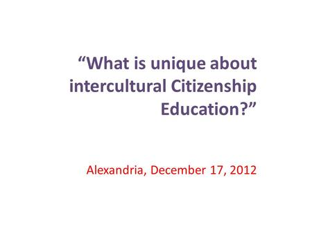 """What is unique about intercultural Citizenship Education?"" Alexandria, December 17, 2012."