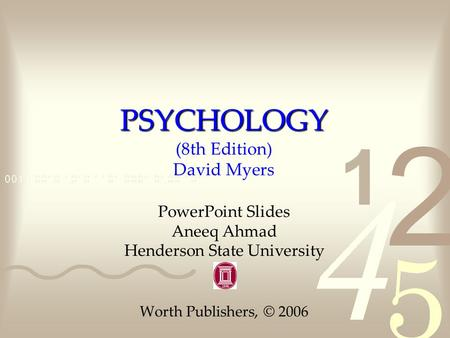 PSYCHOLOGY PSYCHOLOGY (8th Edition) David Myers PowerPoint Slides Aneeq Ahmad Henderson State University Worth Publishers, © 2006.