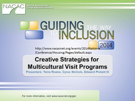 Creative Strategies for Multicultural Visit Programs Presenters: Terra Roane, Cyrus Nichols, Edward Pickett III