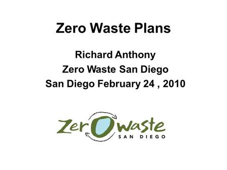 Richard Anthony Zero Waste San Diego San Diego February 24 , 2010
