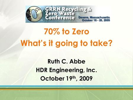 70% to Zero What's it going to take? Ruth C. Abbe HDR Engineering, Inc. October 19 th, 2009.
