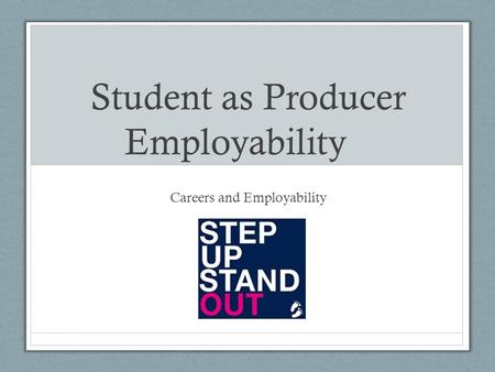 Student as Producer Employability Careers and Employability.