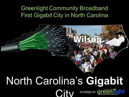 Greenlight Community Broadband First Gigabit City in North Carolina North Carolina's Gigabit City.