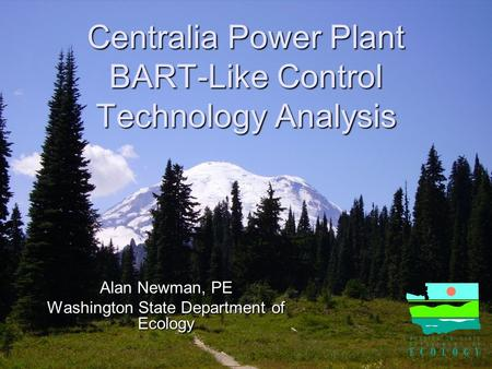 Centralia Power Plant BART-Like Control Technology Analysis Alan Newman, PE Washington State Department of Ecology.
