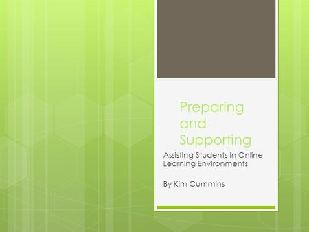 Preparing and Supporting Assisting Students in Online Learning Environments By Kim Cummins.