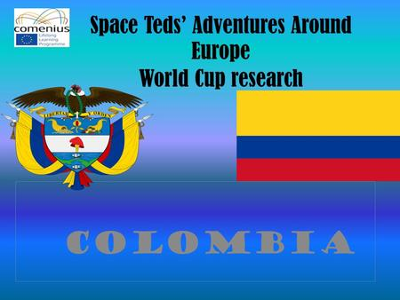Space Teds' Adventures Around Europe World Cup research colombıa.