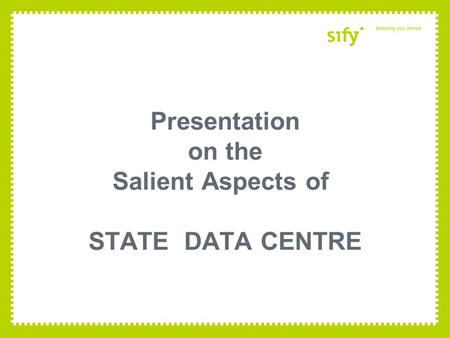 Presentation on the Salient Aspects of STATE DATA CENTRE.