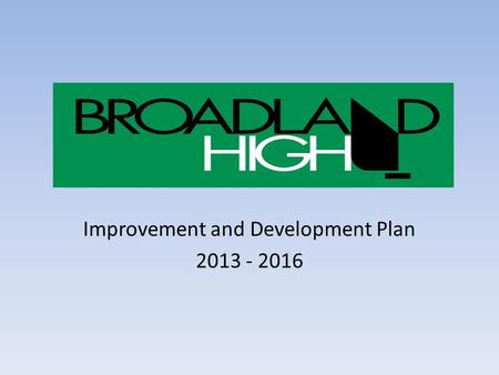 Improvement and Development Plan 2013 - 2016. What is it? Next 3 years Main aims – things we want to make better for students and the school Big push.