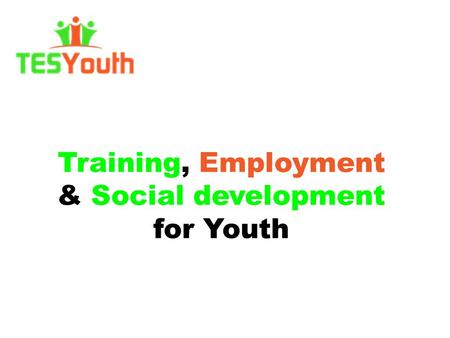 Training, Employment & Social development for Youth.
