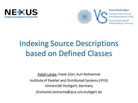 Indexing Source Descriptions based on Defined Classes Ralph Lange, Frank Dürr, Kurt Rothermel Institute of Parallel and Distributed Systems (IPVS) Universität.