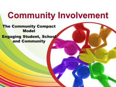 Community Involvement The Community Compact Model Engaging Student, School and Community.