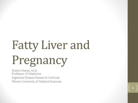 Fatty Liver and Pregnancy Shahin Merat, M.D. Professor of Medicine Digestive Disease Research Institute Tehran University of Medical Sciences 1.