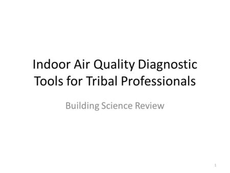 Indoor Air Quality Diagnostic Tools for Tribal Professionals Building Science Review 1.