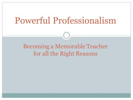 Powerful Professionalism Becoming a Memorable Teacher for all the Right Reasons.