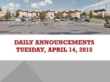 DAILY ANNOUNCEMENTS TUESDAY, APRIL 14, 2015. REGULAR DAILY CLASS SCHEDULE 7:45 – 9:15 BLOCK A7:30 – 8:20 SINGLETON 1 8:25 – 9:15 SINGLETON 2 9:22 - 10:52.