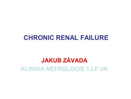 CHRONIC RENAL FAILURE JAKUB ZÁVADA KLINIKA NEFROLOGIE 1.LF UK.