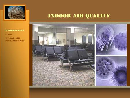 INDOOR AIR QUALITY INTRODUCTION ODOR INDOOR AIR CONTAMINANTS.