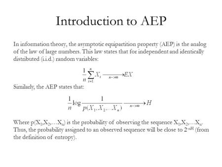 Introduction to AEP In information theory, the asymptotic equipartition property (AEP) is the analog of the law of large numbers. This law states that.