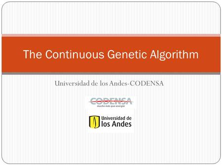 Universidad de los Andes-CODENSA The Continuous Genetic Algorithm.