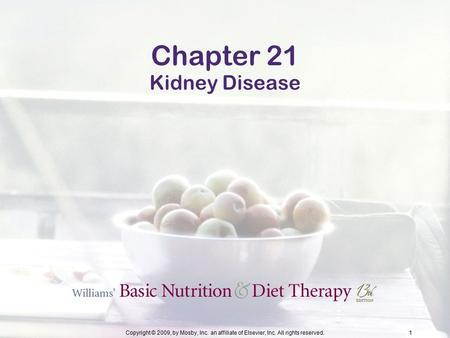 Copyright © 2009, by Mosby, Inc. an affiliate of Elsevier, Inc. All rights reserved.1 Chapter 21 Kidney Disease.