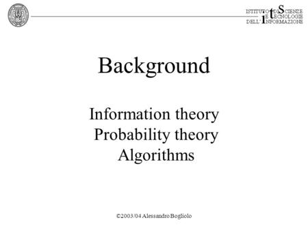 ©2003/04 Alessandro Bogliolo Background Information theory Probability theory Algorithms.