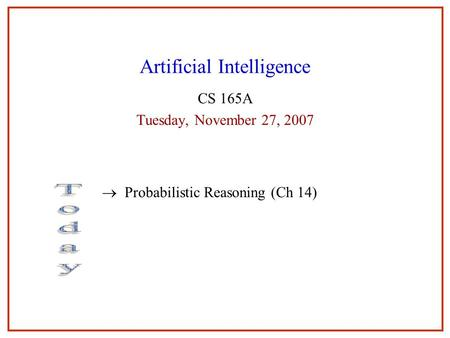 Artificial Intelligence CS 165A Tuesday, November 27, 2007  Probabilistic Reasoning (Ch 14)