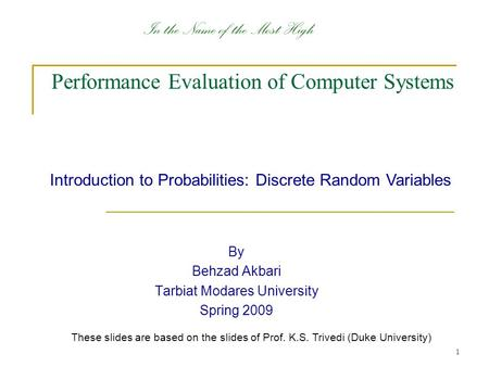 1 Performance Evaluation of Computer Systems By Behzad Akbari Tarbiat Modares University Spring 2009 Introduction to Probabilities: Discrete Random Variables.