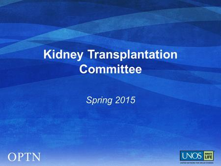 Kidney Transplantation Committee Spring 2015.  Implemented Dec. 4, 2014  6 month data will be shared at Aug-Oct regional meetings  Monitoring community.