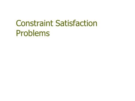 Constraint Satisfaction Problems. Outline Constraint Satisfaction Problems (CSP) Backtracking search for CSPs Local search for CSPs.