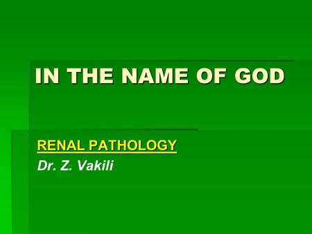 IN THE NAME OF GOD RENAL PATHOLOGY Dr. Z. Vakili.