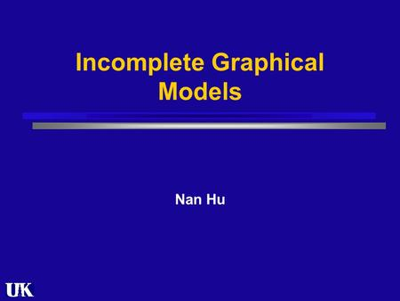 Incomplete Graphical Models Nan Hu. Outline Motivation K-means clustering Coordinate Descending algorithm Density estimation EM on unconditional mixture.